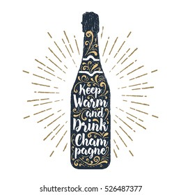 "Hand drawn label with textured champagne bottle vector illustration and ""Keep warm and drink champagne"" lettering."
