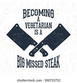 """Hand drawn label with textured cleaver knifes vector illustration and """"Becoming a vegetarian is a big missed steak"""" lettering."""