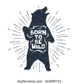 "Hand drawn label with textured grizzly bear vector illustration and ""Born to be wild"" inspirational lettering."