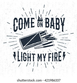 "Hand drawn label with textured matchbox vector illustration and ""Come on baby, light my fire"" lettering."