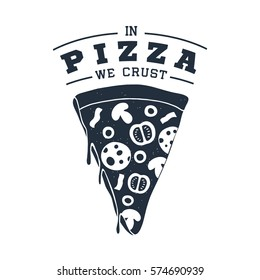 """Hand drawn label with textured pizza slice vector illustration and """"In pizza we crust"""" lettering."""