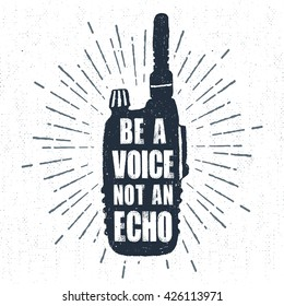 "Hand drawn label with textured portable radio receiver vector illustration and ""Be a voice, not an echo"" inspiring lettering."