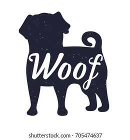 "Hand drawn label with textured silhouette of a pug dog and ""woof"" lettering. Vintage graphic with the breed of dog and slogan. Vector illustration"