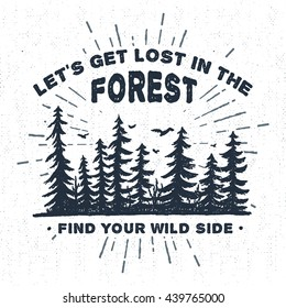 """Hand drawn label with textured spruce trees vector illustration and """"Let's get lost in the forest. Find your wild side"""" lettering."""