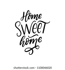 Hand drawn letterin quote home sweet home for decor, interior, card, poster. Typography phrase.