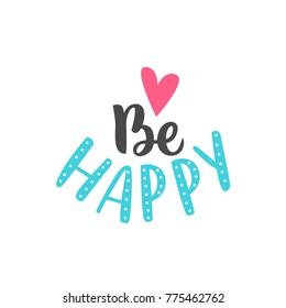 Hand drawn lettering be happy for card, print, poster, decor.