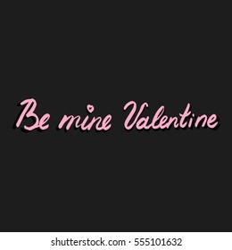 Hand drawn lettering Be mine Valentine. Vector art. Handwritten script sign or slogan - perfect design element for banner, postcard or poster.