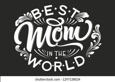 Hand drawn lettering Best Mom In The World with floral decoration. Elegant modern black and white handwritten calligraphy with shadow and highlights. Mom day. For cards, invitations, prints etc