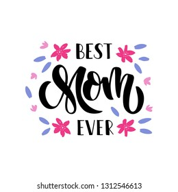 Hand drawn lettering Best Mom Ever. Mother's day greeting card. Celebration text for invitation, banner, typography poster. Vector illustration isolated on white background.