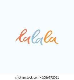 Hand drawn lettering card. The inscription: la la la. Perfect design for greeting cards, posters, T-shirts, banners, print invitations.