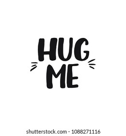 Hand drawn lettering card. The inscription: hug me. Perfect design for greeting cards, posters, T-shirts, banners, print invitations.