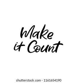 Hand drawn lettering card. The inscription: Make it count. Perfect design for greeting cards, posters, T-shirts, banners, print invitations.