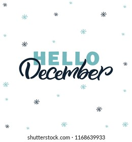 Hand drawn lettering card. The inscription: Hello December. Perfect design for greeting cards, posters, T-shirts, banners, print invitations.