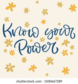 Hand drawn lettering card. The inscription: Know your Power. Perfect design for greeting cards, posters, T-shirts, banners, print invitations.