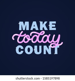 Hand drawn lettering card. The inscription: Make today count. Perfect design for greeting cards, posters, T-shirts, banners, print invitations.