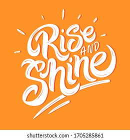 Hand drawn lettering card. The inscription: Rise and shine. Perfect design for greeting cards, posters, T-shirts, banners, print invitations.