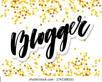 Hand drawn lettering card. The inscription: Blogger. Perfect design for greeting cards, posters, T-shirts, banners, print invitations.