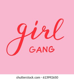 Hand drawn lettering card.The inscription: Girl gang. Perfect design for greeting cards, posters, T-shirts, banners, print invitations.
