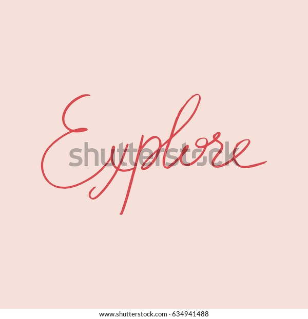 Hand drawn lettering card.The inscription: Explore. Perfect design for greeting cards, posters, T-shirts, banners, print invitations.