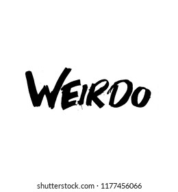 Hand drawn lettering card made with colapen. The inscription: Weirdo. Perfect design for greeting cards, posters, T-shirts, banners, print invitations.