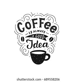 Hand drawn lettering coffee is always a good idea with cup for print, poster, card, invitation, party, textile.
