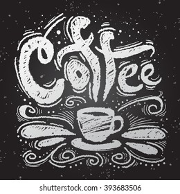 Hand drawn lettering. Coffee. Cup of coffee with text and decorative elements. Chalkboard style vector illustration.