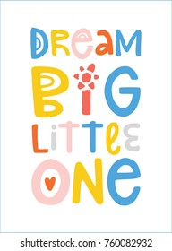 Hand drawn lettering design Dream big Little one poster or greeting card for nursery, children's items decor, apparel. Fun cute naive style, bright colors.