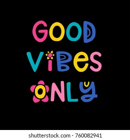 Hand drawn lettering design Good vibes only poster or greeting card for nursery, children's items decor, apparel. Fun cute naive style, bright colors.