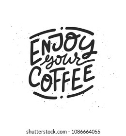 Hand drawn lettering Enjoy Your Coffee. Monochrome vector drawing for drink and beverage menu or cafe theme.