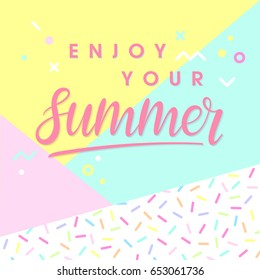 Hand drawn lettering enjoy your summer with bright background,pattern and geometric elements in memphis style.Abstract design card perfect for prints,flyers,banners,invitations,special offer and more.