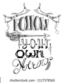 Hand drawn lettering. Follow your own arrow. Typography poster quote. Concept design for t-shirt, print, card. Vector illustration