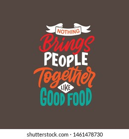 Hand drawn lettering with food quotes, nothing brings people together like good food. Typography slogan for poster your kitchen, cafe and restaurant