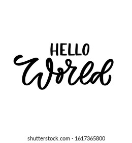 Hand drawn lettering funny quote. The inscription: Hello world. Perfect design for greeting cards, posters, T-shirts, banners, print invitations.