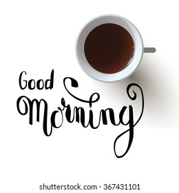 """Hand drawn lettering """"Good Morning"""" and top view on a cup of black tea with shadow on white background.EPS 10."""