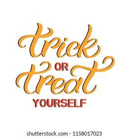 Hand drawn lettering haloween card. The inscription: Trick or treat yourself. Perfect design for greeting cards, posters, T-shirts, banners, print invitations.