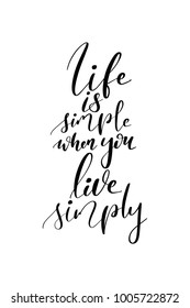 Hand drawn lettering. Ink illustration. Modern brush calligraphy. Isolated on white background. Life is simple when you live simply.