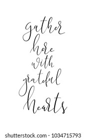 Hand drawn lettering. Ink illustration. Modern brush calligraphy. Isolated on white background. Gather here with grateful hearts.
