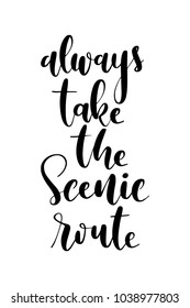 Hand drawn lettering. Ink illustration. Modern brush calligraphy. Isolated on white background. Always take the scenie route.