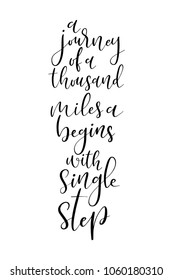 Hand drawn lettering. Ink illustration. Modern brush calligraphy. Isolated on white background. A journey of a thousand miles a begins with single step.