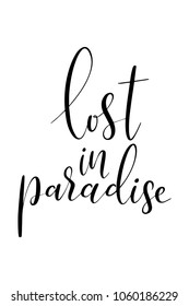Hand drawn lettering. Ink illustration. Modern brush calligraphy. Isolated on white background. Lost in paradise.
