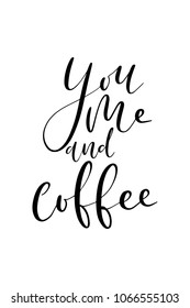 Hand drawn lettering. Ink illustration. Modern brush calligraphy. Isolated on white background. You, me and coffee.