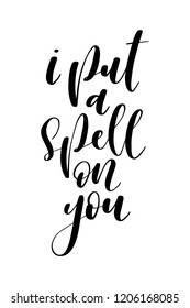 Hand drawn lettering. Ink illustration. Modern brush calligraphy. Isolated on white background. I put a spell on you.
