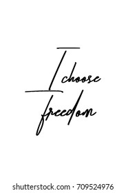 Hand drawn lettering. Ink illustration. Modern brush calligraphy. Isolated on white background. I choose freedom.
