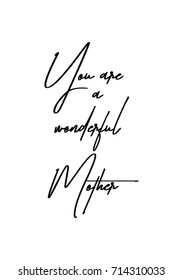 Hand drawn lettering. Ink illustration. Modern brush calligraphy. Isolated on white background. You are a wonderful mother.