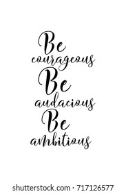 Hand drawn lettering. Ink illustration. Modern brush calligraphy. Isolated on white background. Be courageous, be audacious, be ambitious.