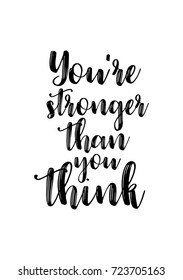 Hand drawn lettering. Ink illustration. Modern brush calligraphy. Isolated on white background. You are stronger than you think.