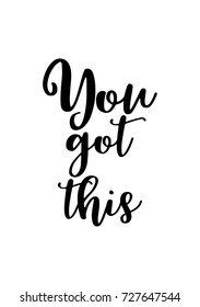 Hand drawn lettering. Ink illustration. Modern brush calligraphy. Isolated on white background. You got this.
