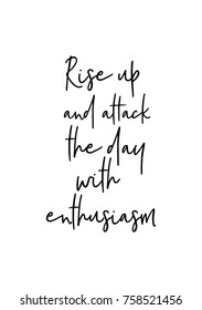 Hand drawn lettering. Ink illustration. Modern brush calligraphy. Isolated on white background. Rise up and attack the day with enthusiasm.