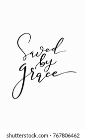 Hand drawn lettering. Ink illustration. Modern brush calligraphy. Isolated on white background. Saved by grace.