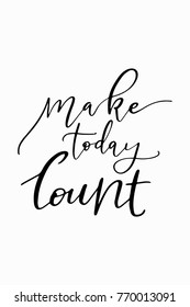 Hand drawn lettering. Ink illustration. Modern brush calligraphy. Isolated on white background. Make today count.